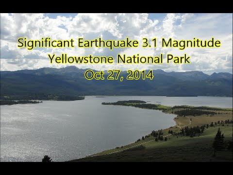 Significant Earthquake 3.1 Magnitude Strikes Yellowstone National Park | Oct 27, 2014