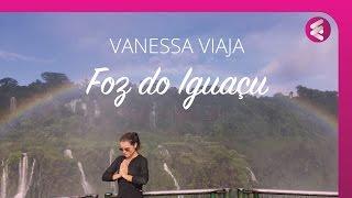 Vanessa Viaja - Foz do Iguaçu