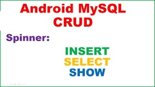 Android PHP MySQL CRUD Ep.02 : Spinner - INSERT SELECT SHOW
