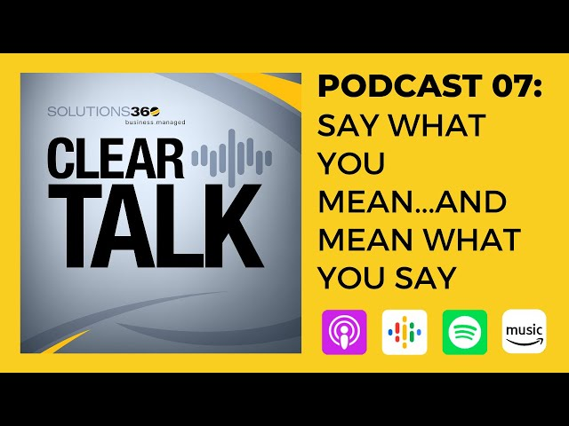 ClearTalk EP 07: Say What You Mean...And Mean What You Say