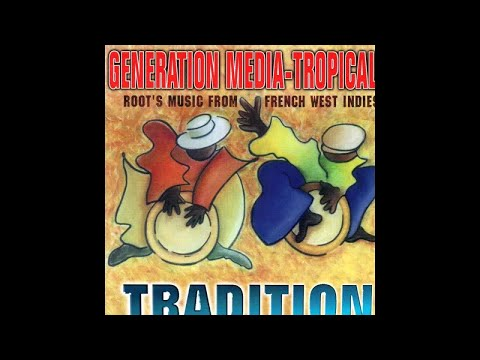 Génération Média Tropical Tradition - (Root's Music from French West Indies)