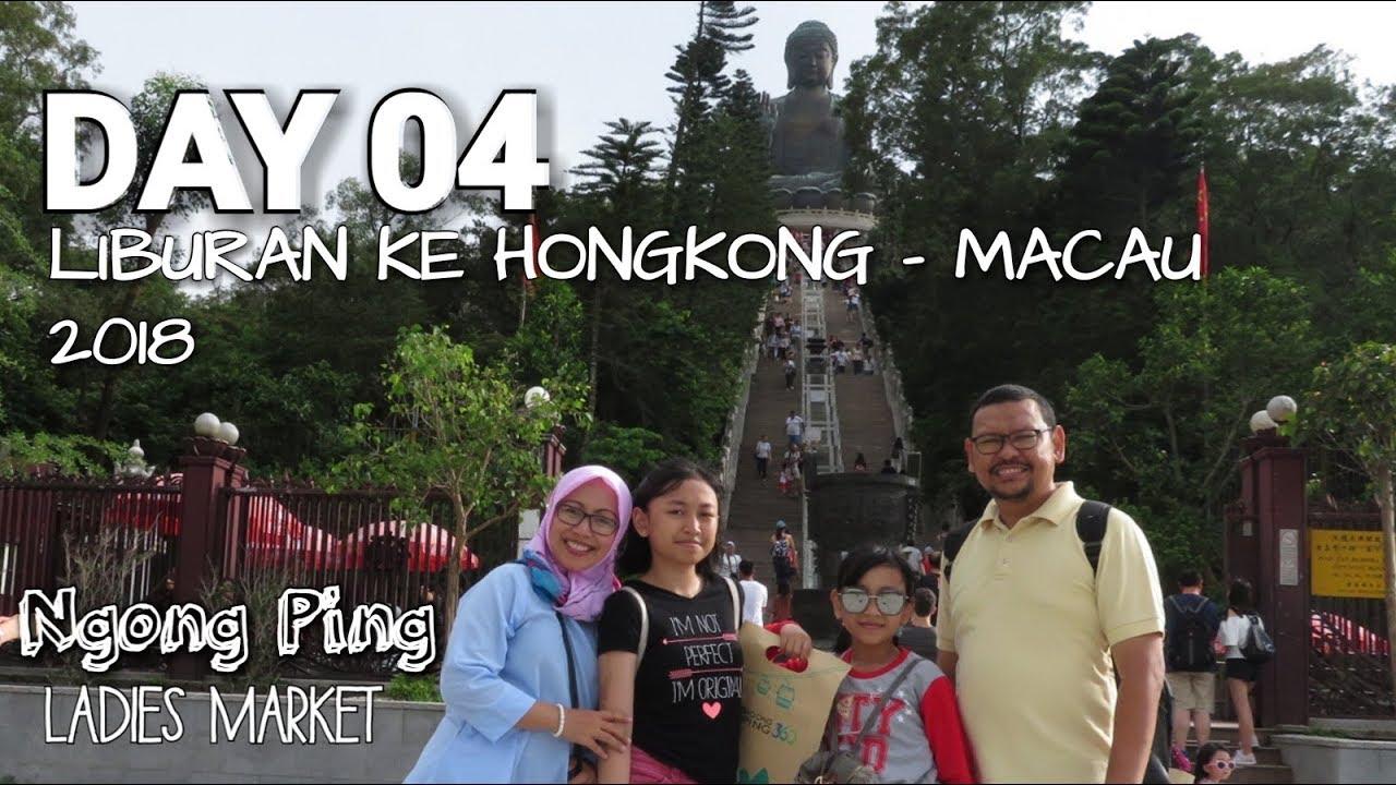 LIBURAN KE HONGKONG - MACAU, JUNI 2018 #DAY 04   LADIES MARKET & NGONG PING