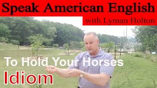 Idiom #15: To Hold Your Horses - Learn to Speak American English