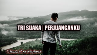 Tri Suaka - Perjuanganku (Lyrics)