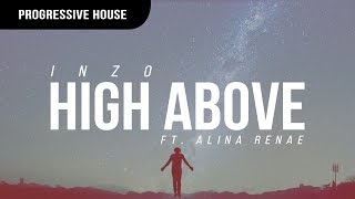 INZO - High Above ft. Alina Renae [Premiere]