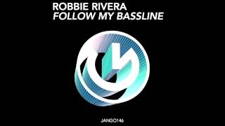 Robbie Rivera- Follow My Bassline