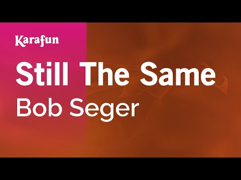 Karaoke Still The Same - Bob Seger *