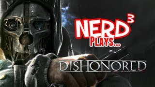 Nerd³ Plays... Dishonored - Many, Many Kills