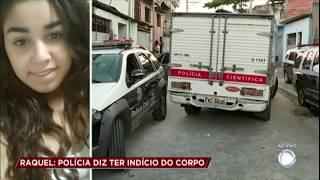 Caso Raquel: polícia pode ter encontrado o corpo da jovem