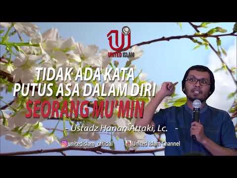 Tidak Ada Kata Putus Asa Dalam Diri Seorang Mu'min - Ustadz Hanan Attaki, Lc