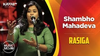 Shambho Mahadeva - Rasiga - Music Mojo Season 6 - Kappa TV