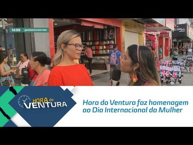 Hora do Ventura faz homenagem ao Dia Internacional da Mulher - Bloco 01
