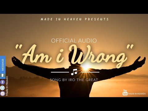 AM I WRONG BY IRO The Great