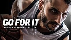 GO FOR IT - Best Motivational Speech Video (Featuring Walter Bond)