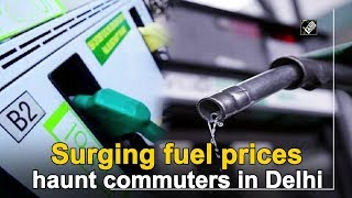 Surging fuel prices haunt commuters in Delhi