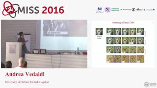 [MISS 2016] Andrea Vedaldi - Understanding CNNs using visualisation and transformation analysis
