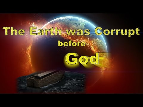 The Earth was Corrupt Before God, and the Earth was Filled w