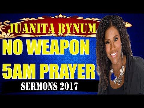 Dr.Juanita Bynum August 30 2017- No Weapon 5AM PRAYER-Sermons Juanita Bynum 2017