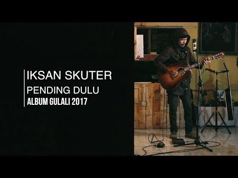IKSAN SKUTER - PENDING DULU  (LIVE SRAWUNG SESSION)
