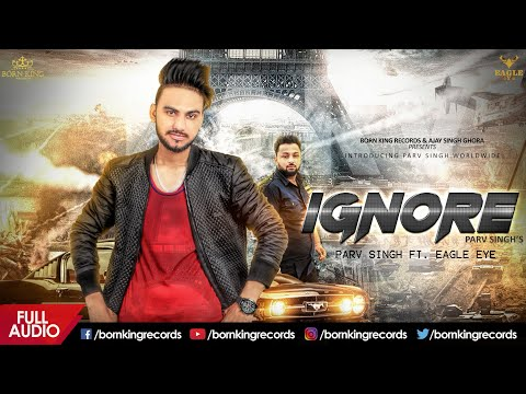 ignore (Full Song) | Parv Singh Ft. Eagle Eye | Latest Punjabi Songs 2018 | Born King Records
