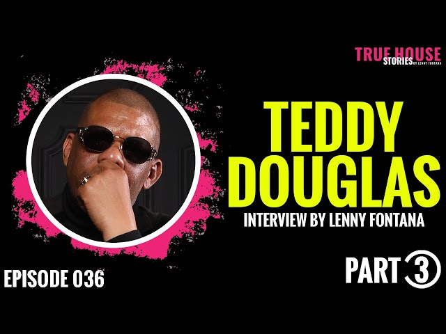 True House Stories w/ Teddy Douglas (Basement Boys) interview by Lenny Fontana # 036 (Part 3)