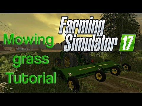 Farming Simulator 17 - Mowing Grass & Hay Tutorial