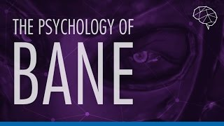 The Psychology of Bane: Geek Deconstructed E02