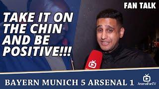 Take It On The Chin and Be Positive!!!  | Bayern Munich 5 Arsenal 1