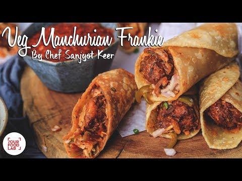 Street Style Veg Manchurian Frankie Recipe | वेज मंचूरियन फ्रंकी  | Chef Sanjyot Keer