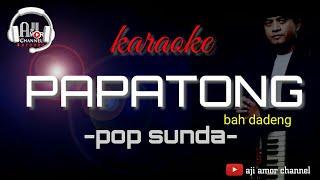 papatong - karaoke lirik || bah dadeng