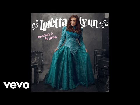 Loretta Lynn - Wouldn't It Be Great? (Audio) Mp3