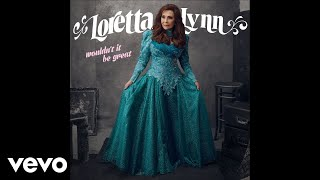 Loretta Lynn - Wouldn't It Be Great? (Audio)