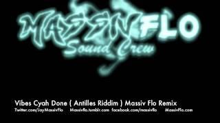 Massiv Flo - Vibes Cyah Done Antilles [ Machel Montano ] Remix