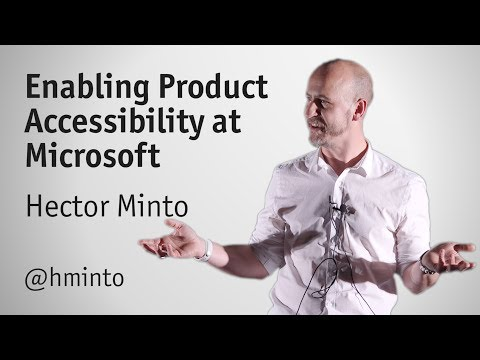 """""""Enabling Product Accessibility at Microsoft"""" by Hector Minto"""