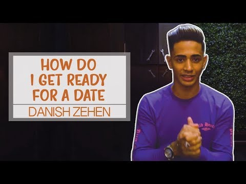 How Do I Get Ready For A Date | Danish Zehen