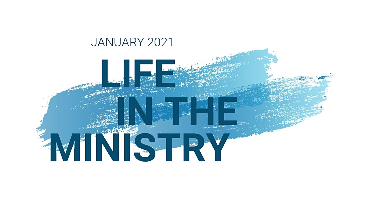 Life in the Ministry January 2021