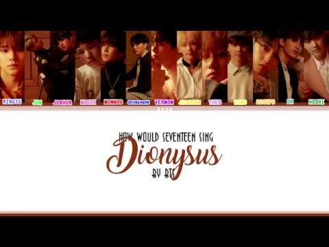 HOW WOULD SEVENTEEN SING DIONYSUS BY BTS