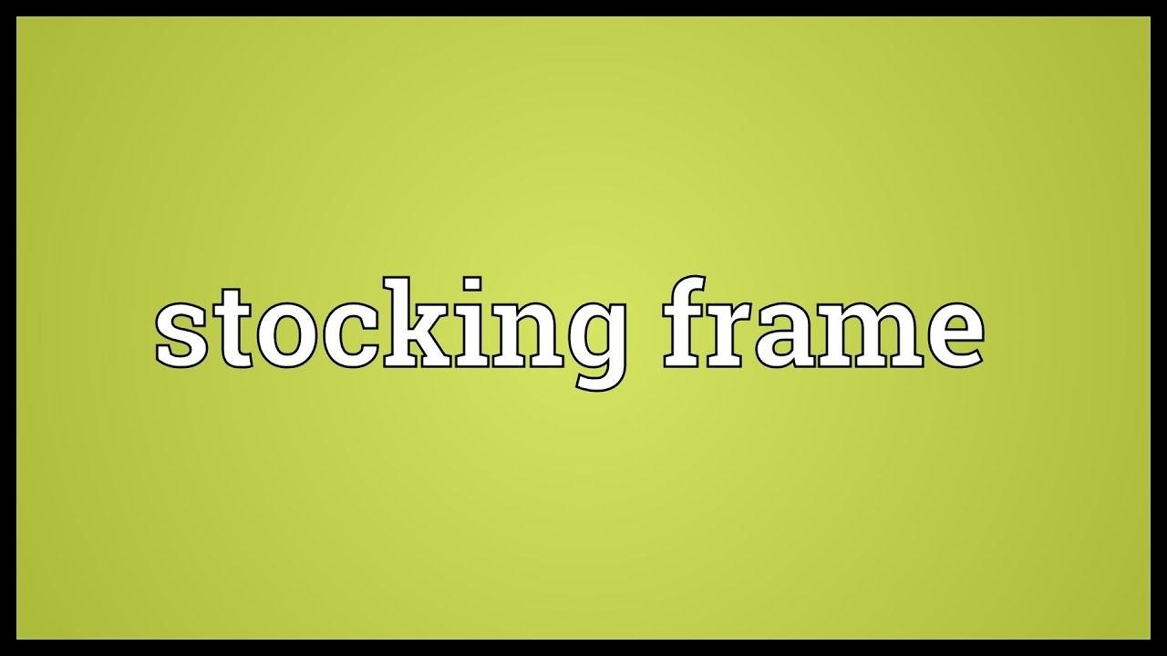 Stocking frame Meaning - YouTube