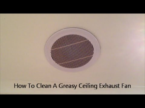 How To Clean A Greasy Ceiling Exhaust Fan Youtube
