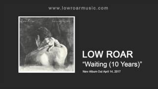 "Low Roar - ""Waiting (10 Years)"" [Official Audio]"