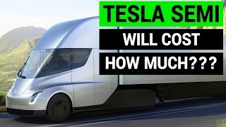 Tesla Semi Truck Will Cost HOW MUCH??
