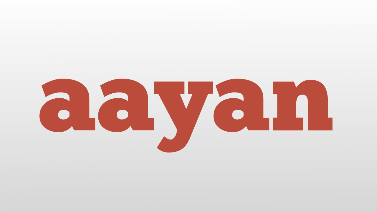 Aayan Meaning And Pronunciation Youtube