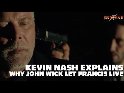 KEVIN NASH EXPLAINS WHY JOHN WICK LET FRANCIS LIVE