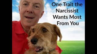 One Trait A Narcissist Wants Most From You