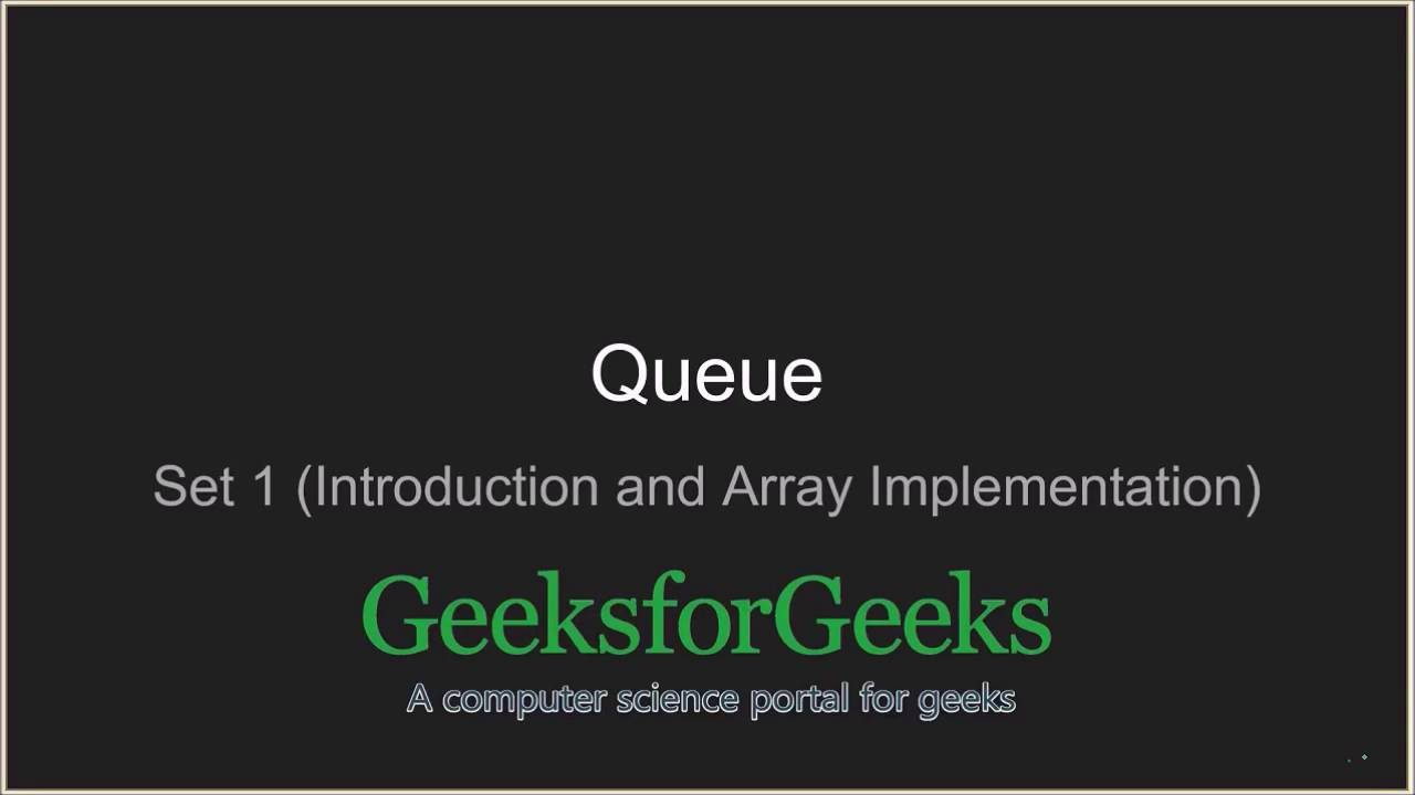 Queue | Set 1 (Introduction and Array Implementation) - GeeksforGeeks