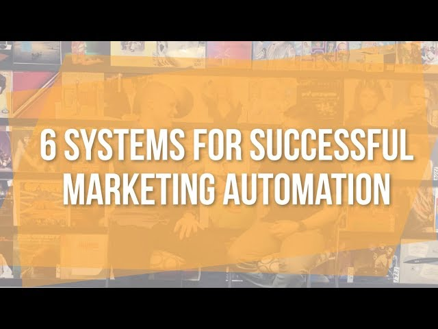 6 Systems for Successful Marketing Automation