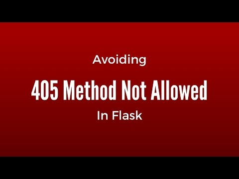 "Avoiding the ""405 Method Not Allowed"" Error in Flask"
