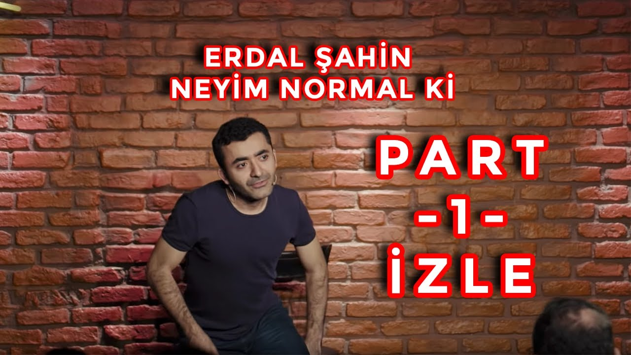 Erdal Şahin - Neyim Normal Ki - Part -1- ODTÜ - Kız Tavlamak - StandUp