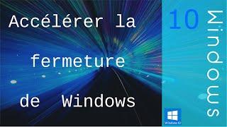 [Tuto] Accélérer la Fermeture de Windows 8/10