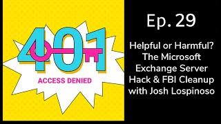 Helpful or Harmful? Microsoft Exchange Server Hack & FBI Cleanup | 401 Access Denied Ep. 29